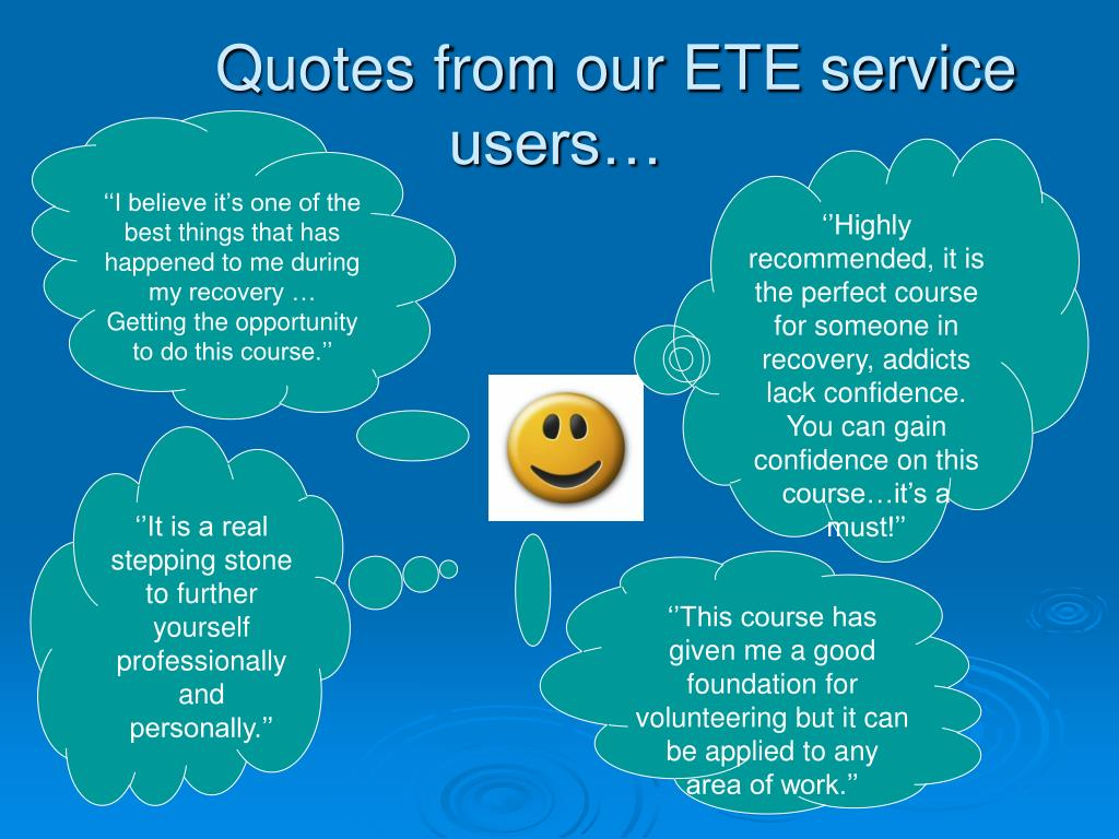 Quotes from our ETE service users…