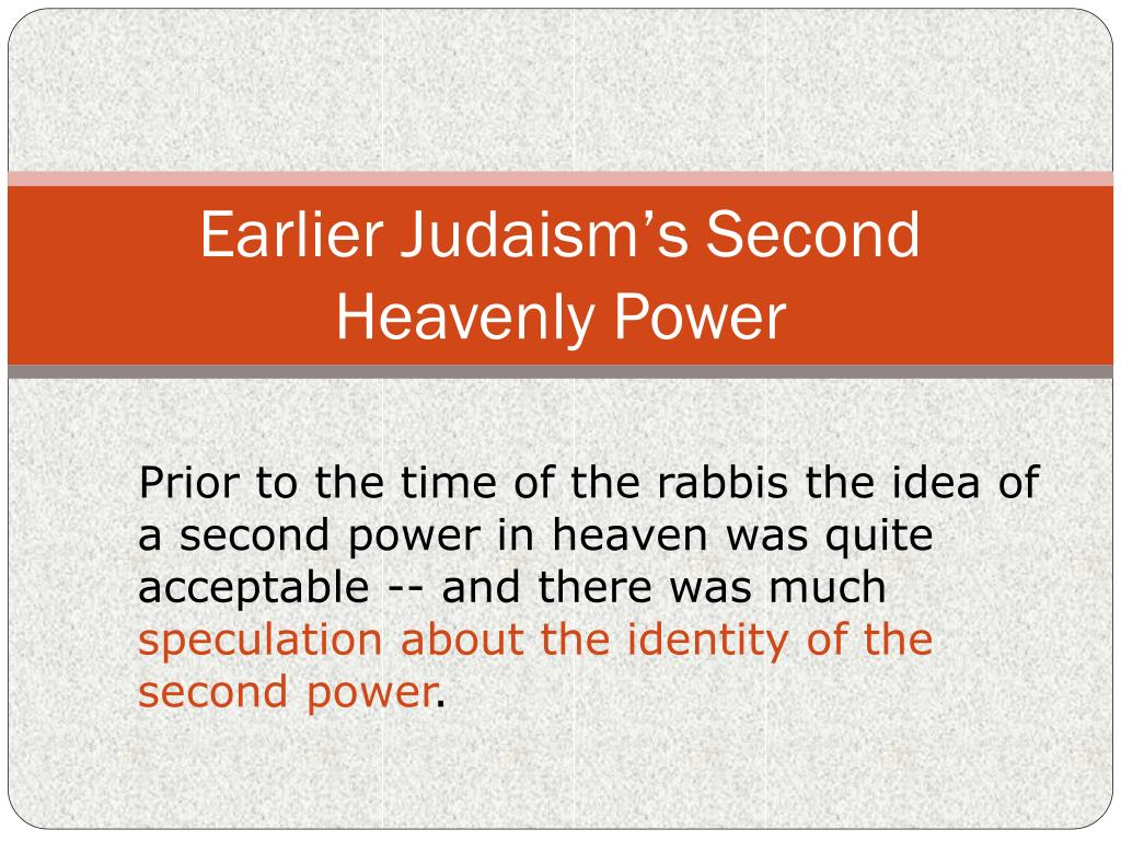 Prior to the time of the rabbis the idea of a second power in heaven was quite acceptable -- and there was much