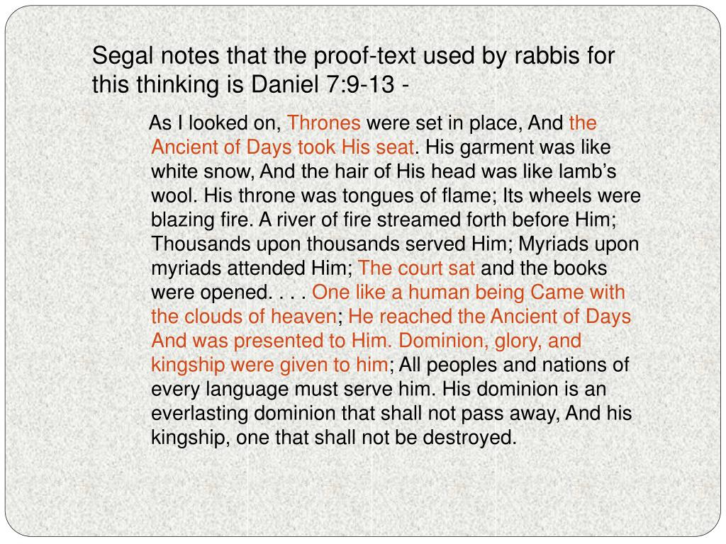 Segal notes that the proof-text used by rabbis for this thinking is Daniel 7:9-13 -
