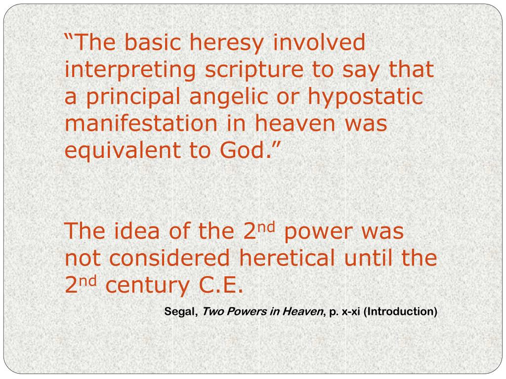 """The basic heresy involved interpreting scripture to say that a principal angelic or hypostatic manifestation in heaven was equivalent to God."""