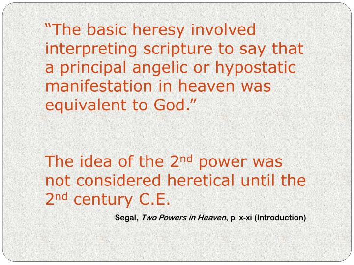 """The basic heresy involved interpreting scripture to say that a principal angelic or hypostatic ma..."