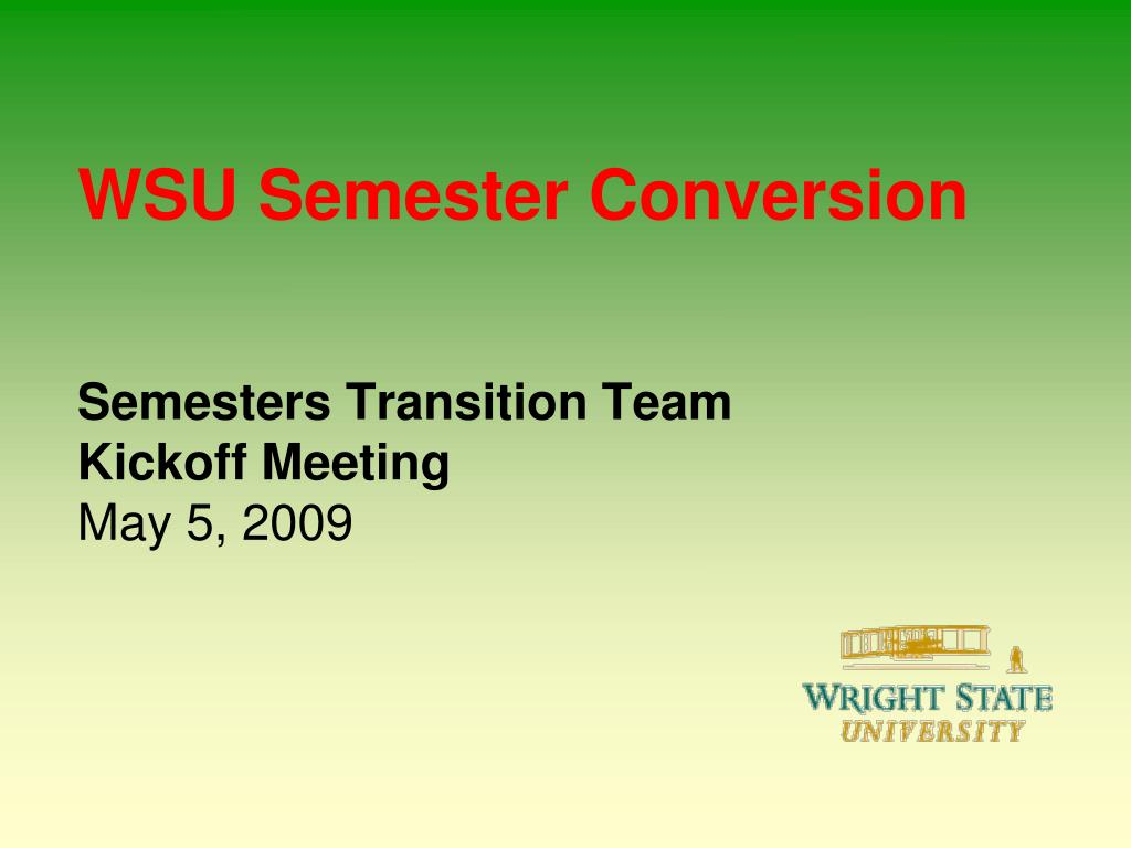 wsu semester conversion semesters transition team kickoff meeting may 5 2009 l.