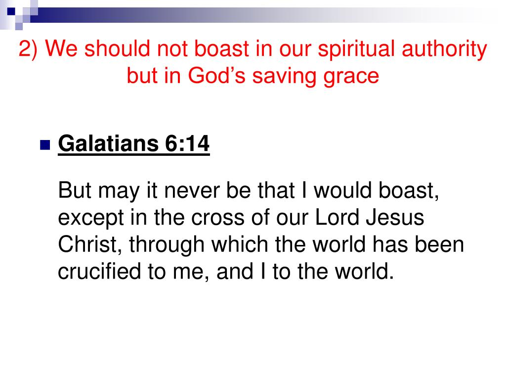 2) We should not boast in our spiritual authority but in God's saving grace