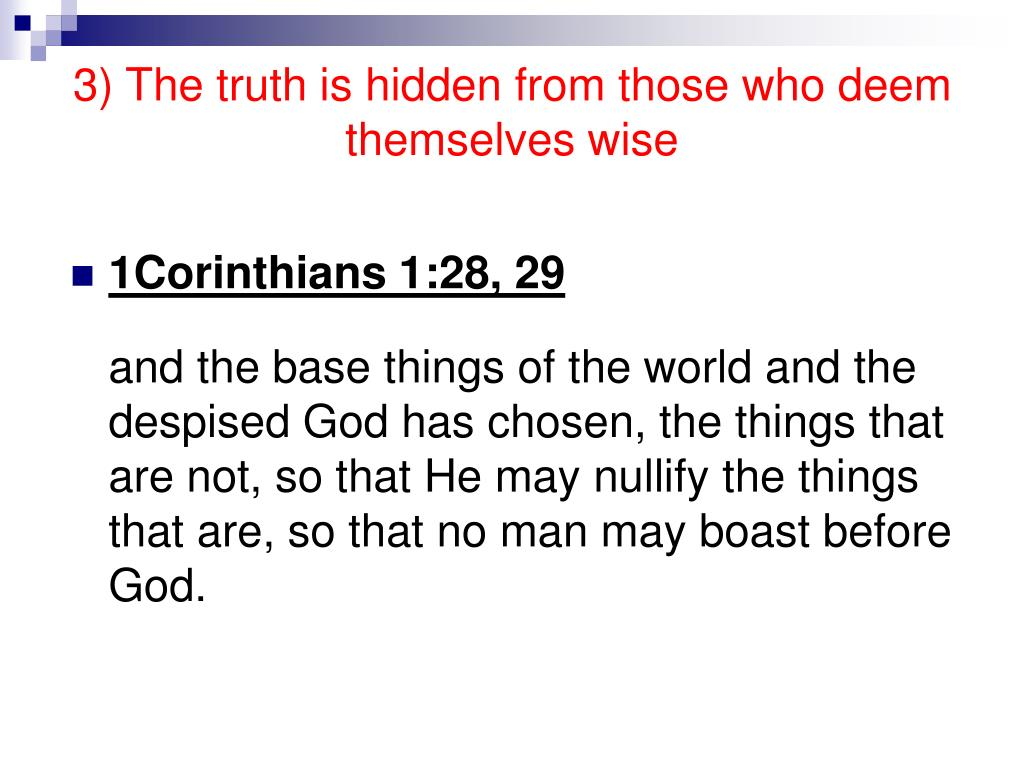 3) The truth is hidden from those who deem themselves wise