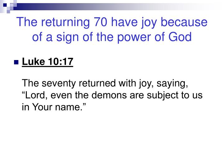 The returning 70 have joy because of a sign of the power of god