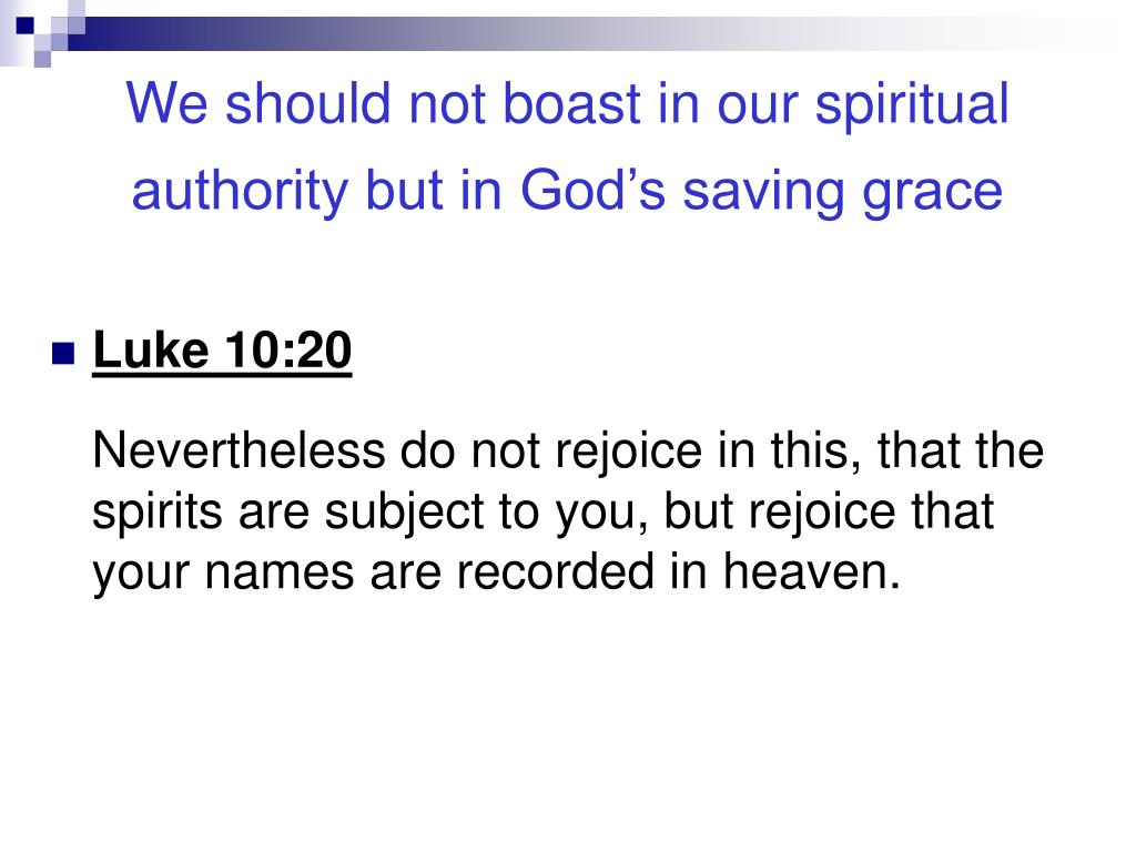 We should not boast in our spiritual authority but in God's saving grace