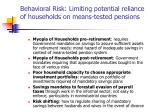 behavioral risk limiting potential reliance of households on means tested pensions