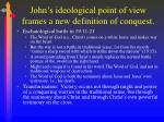 john s ideological point of view frames a new definition of conquest