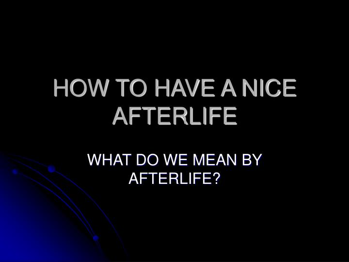 how to have a nice afterlife n.