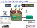 one platform for total integration88