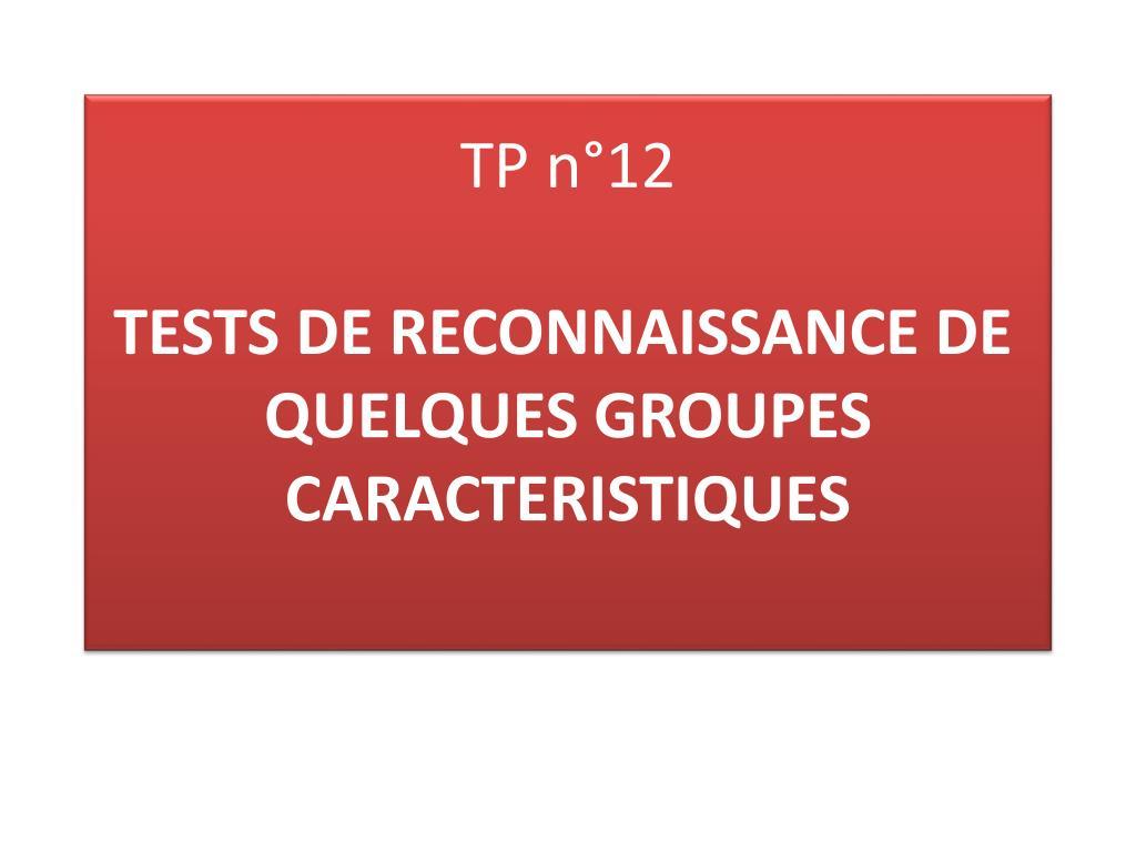 tp n 12 tests de reconnaissance de quelques groupes caracteristiques l.