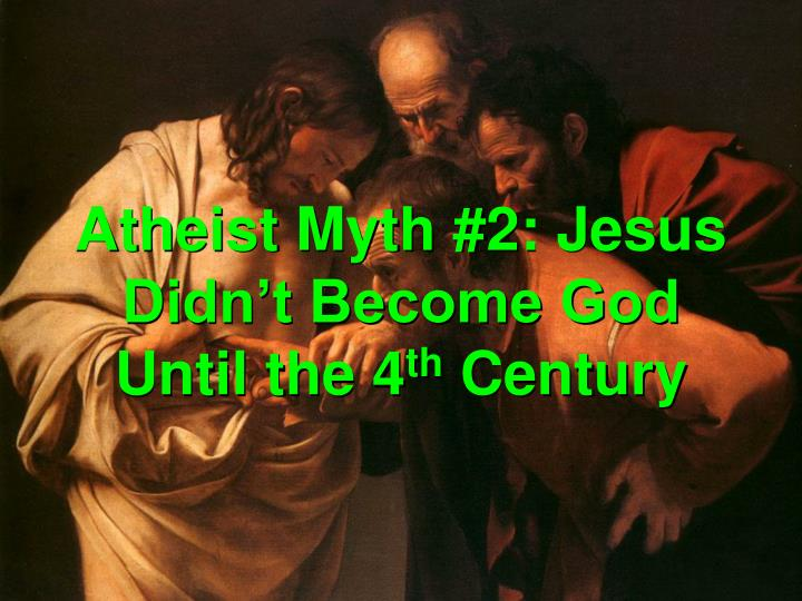 Atheist myth 2 jesus didn t become god until the 4 th century