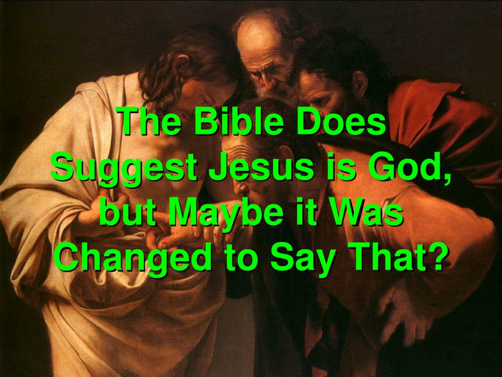 The Bible Does Suggest Jesus is God, but Maybe it Was Changed to Say That?