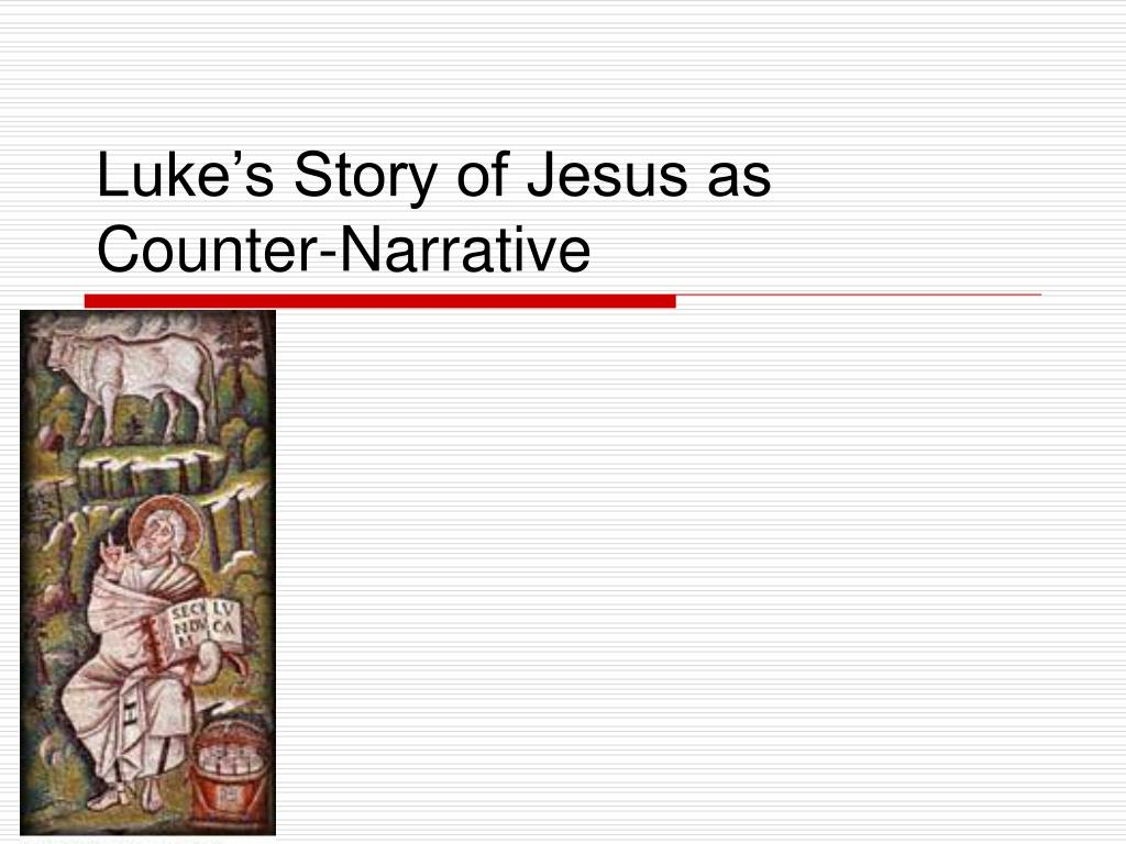 luke s story of jesus as counter narrative l.