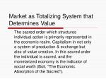 market as totalizing system that determines value