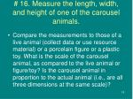 16 measure the length width and height of one of the carousel animals