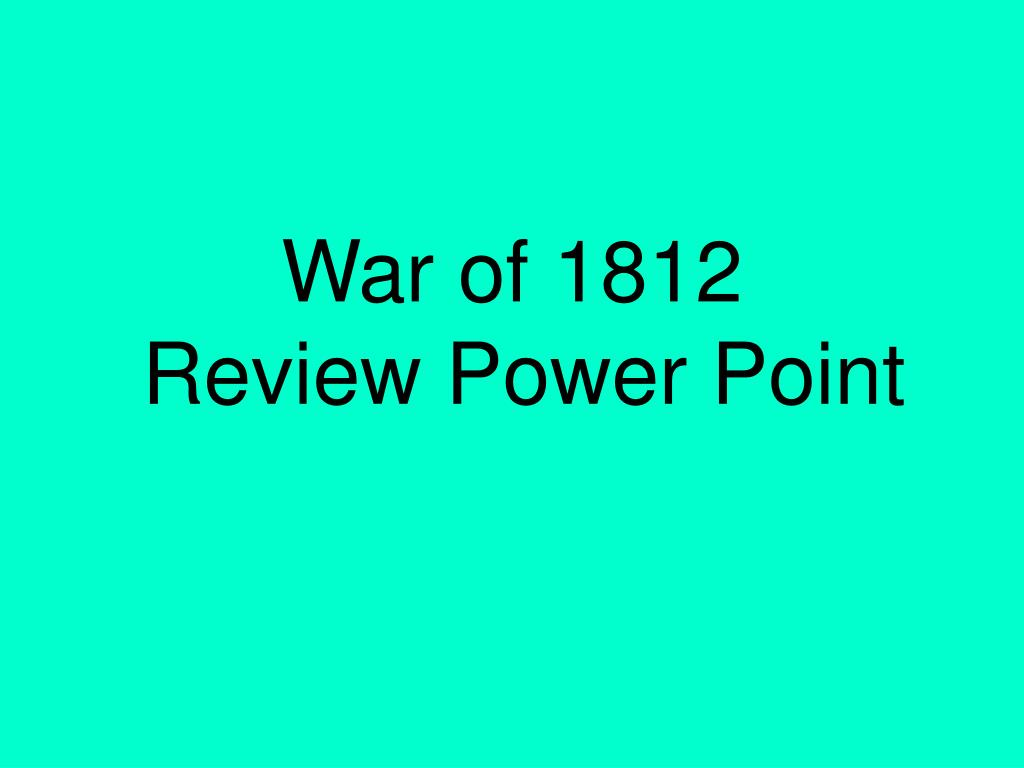 war of 1812 review power point l.