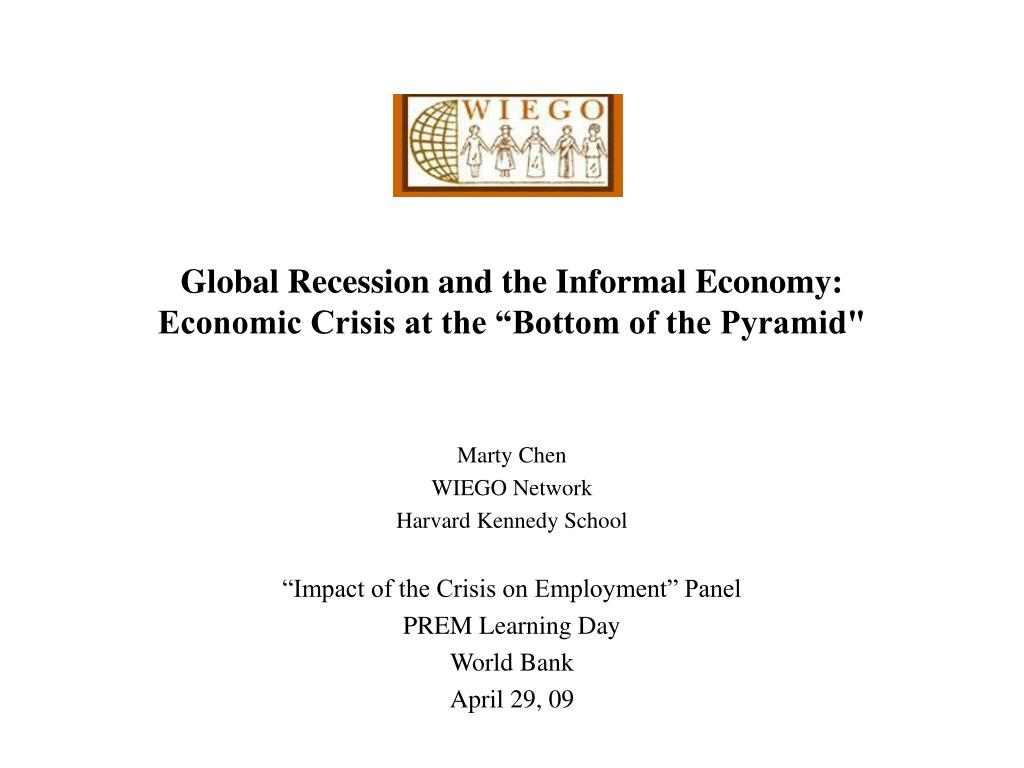 global recession and the informal economy economic crisis at the bottom of the pyramid l.