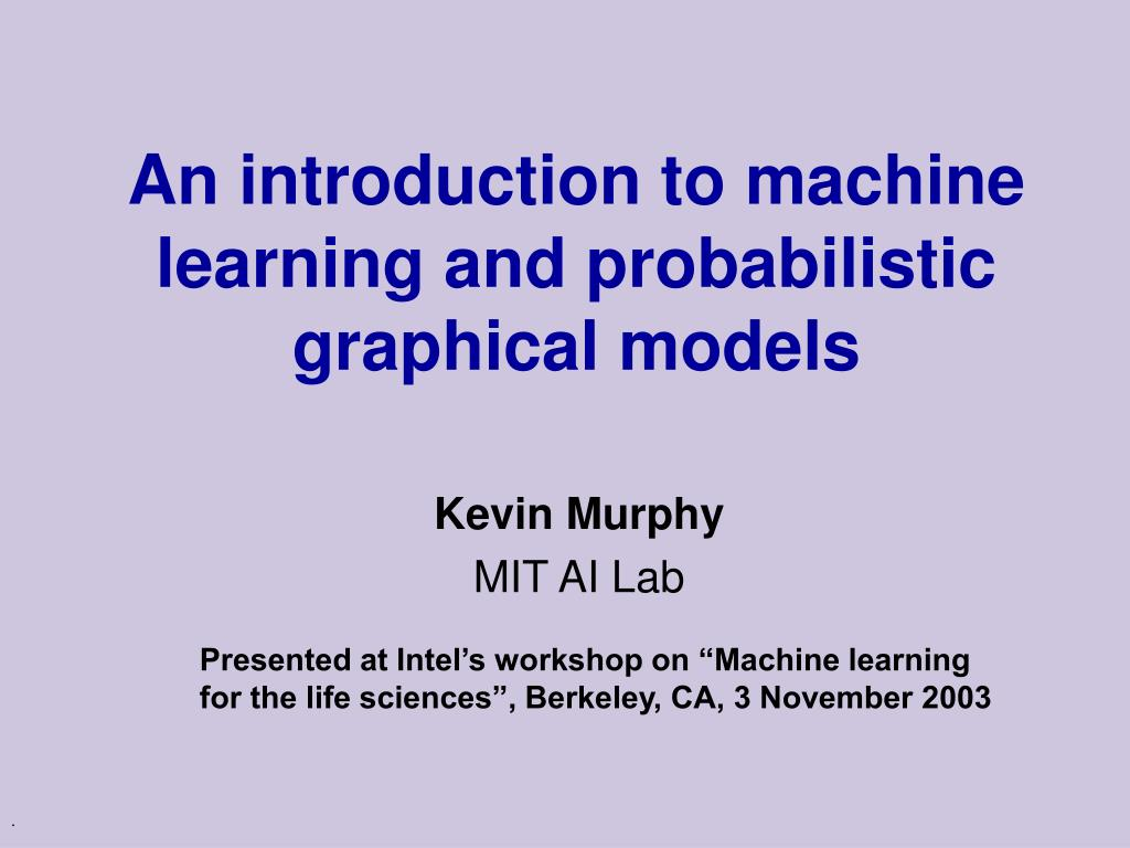 an introduction to machine learning and probabilistic graphical models l.