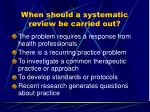 when should a systematic review be carried out