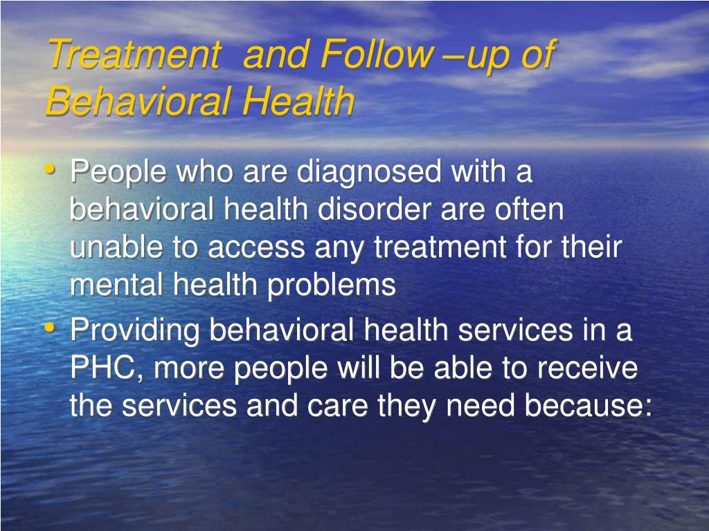 Treatment  and Follow –up of Behavioral Health