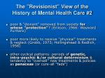the revisionist view of the history of mental health care 2