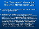 the revisionist view of the history of mental health care