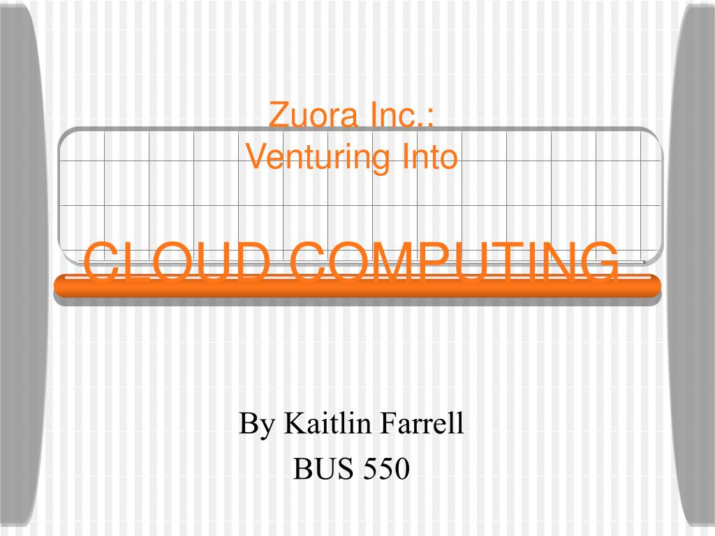 zuora inc venturing into cloud computing l.