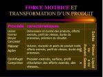 force motrice et transformation d un produit