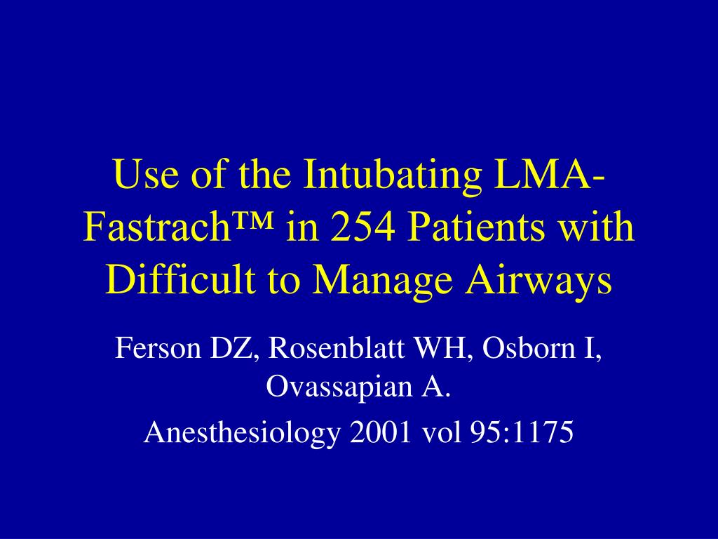 Use of the Intubating LMA-Fastrach™ in 254 Patients with Difficult to Manage Airways