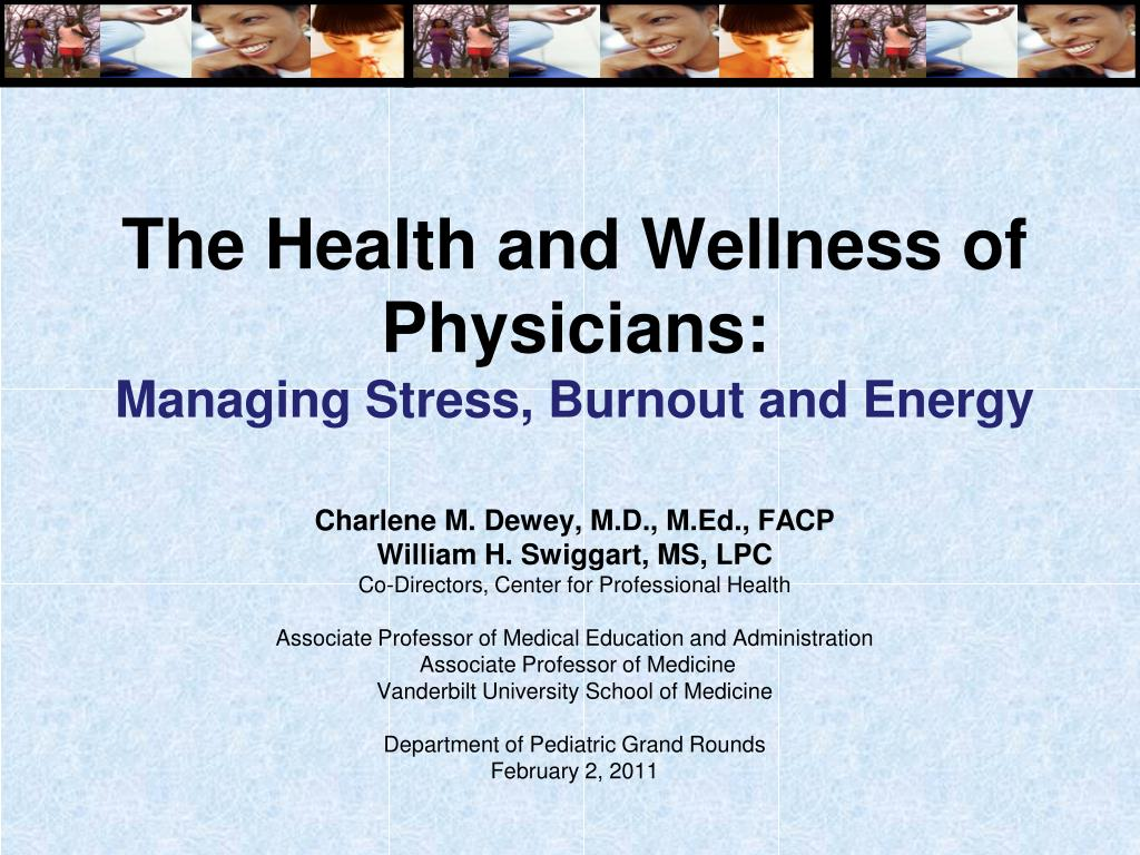 the health and wellness of physicians managing stress burnout and energy l.