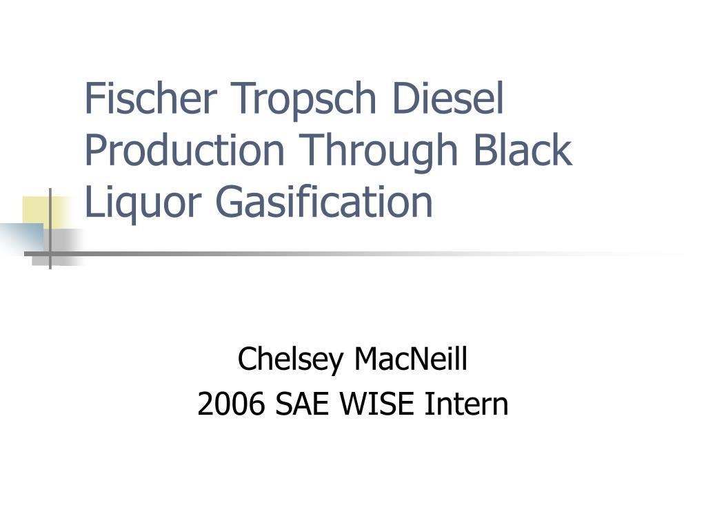 fischer tropsch diesel production through black liquor gasification l.