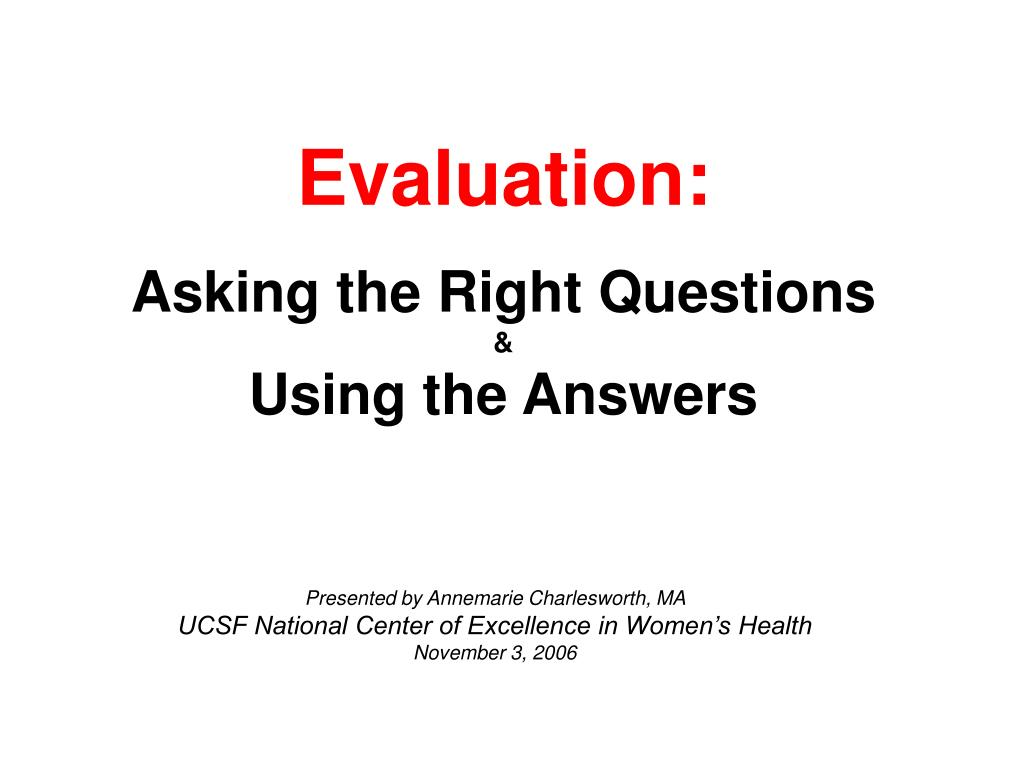 evaluation asking the right questions using the answers l.