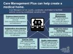 care management plus can help create a medical home