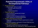 potential programmatic utility of developmental pathways