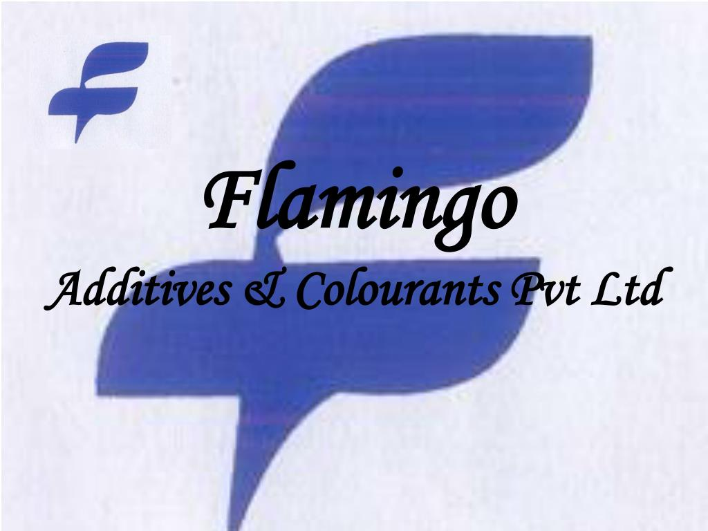 flamingo additives colourants pvt ltd l.