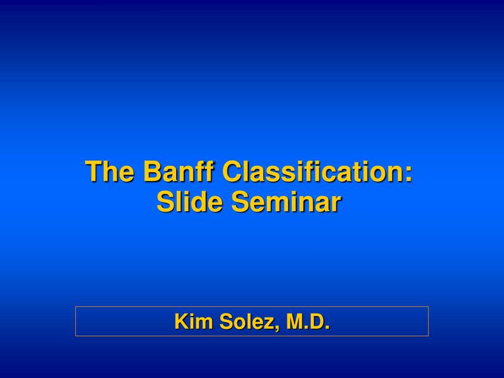 the banff cl assification slide seminar l.