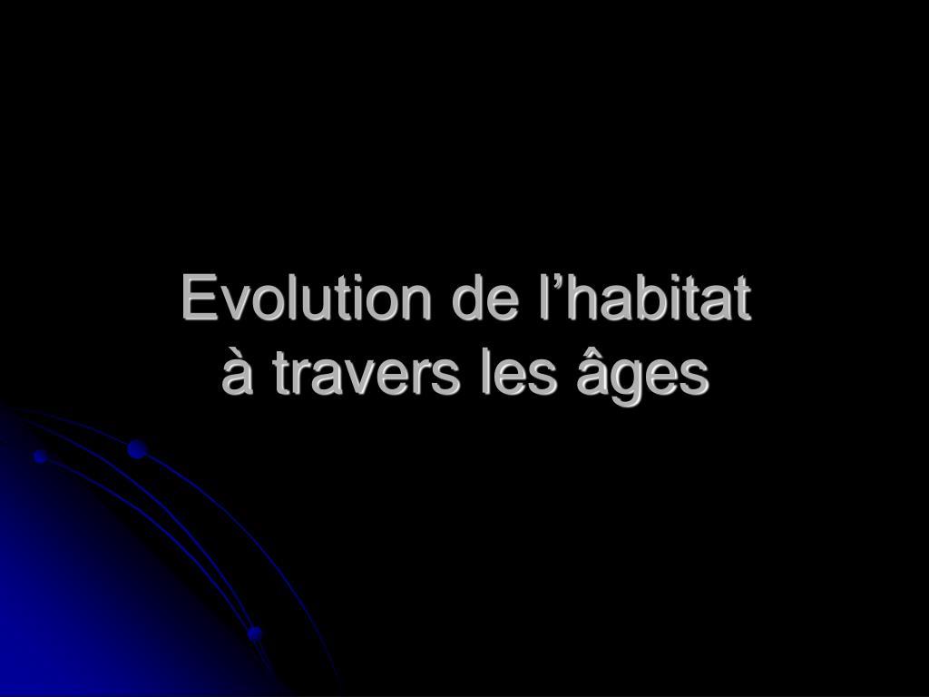 evolution de l habitat travers les ges l.