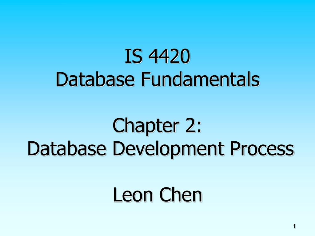 is 4420 database fundamentals chapter 2 database development process leon chen l.