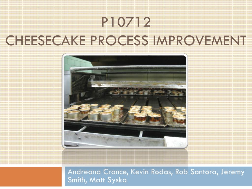 p10712 cheesecake process improvement l.