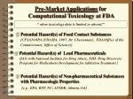 pre market applications for computational toxicology at fda