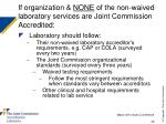 if organization none of the non waived laboratory services are joint commission accredited