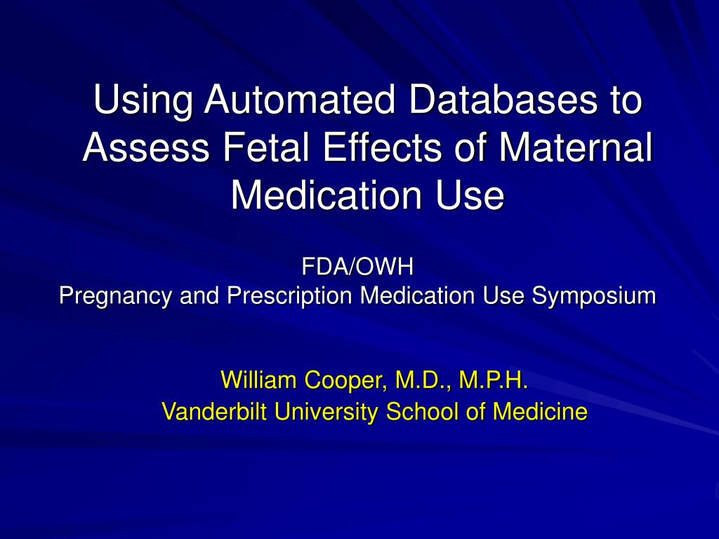 using automated databases to assess fetal effects of maternal medication use l.