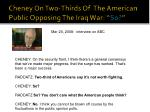 cheney on two thirds of the american public opposing the iraq war so