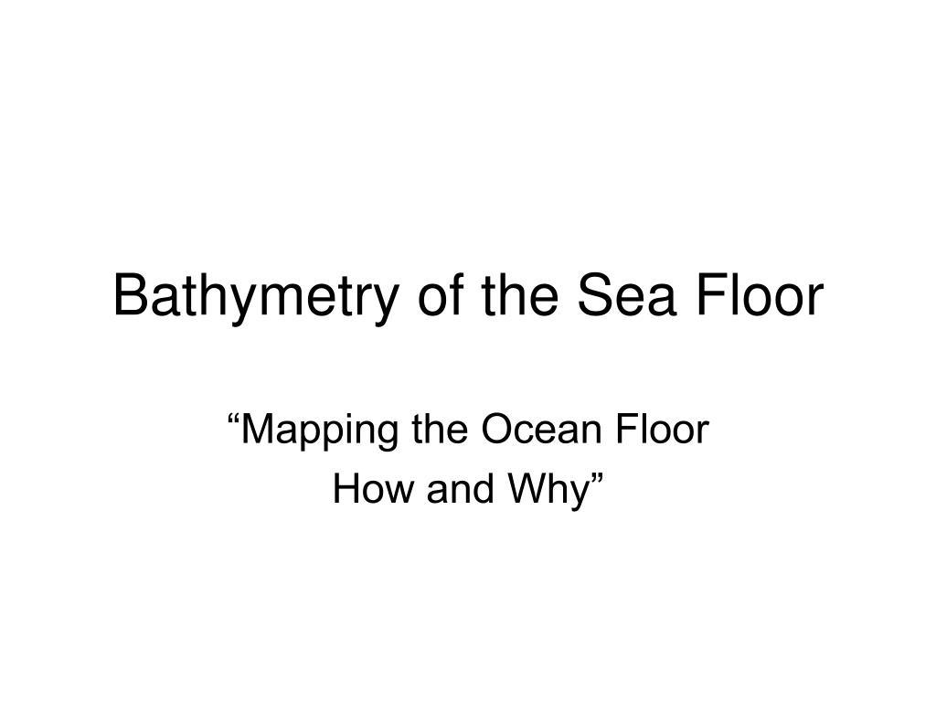 bathymetry of the sea floor l.