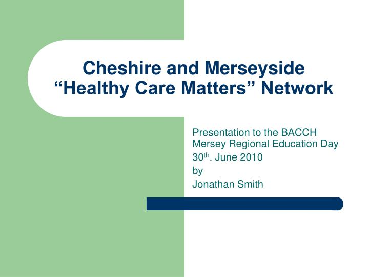 cheshire and merseyside healthy care matters network n.