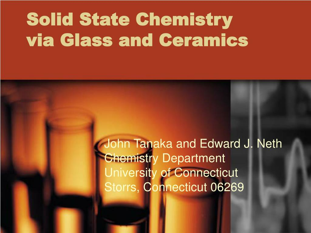 solid state chemistry via glass and ceramics l.