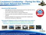 louisiana s leadership paving the way for clean natural gas vehicles