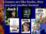 games are like books they are just another format