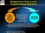 bridging from daily to less frequent dosing regimens